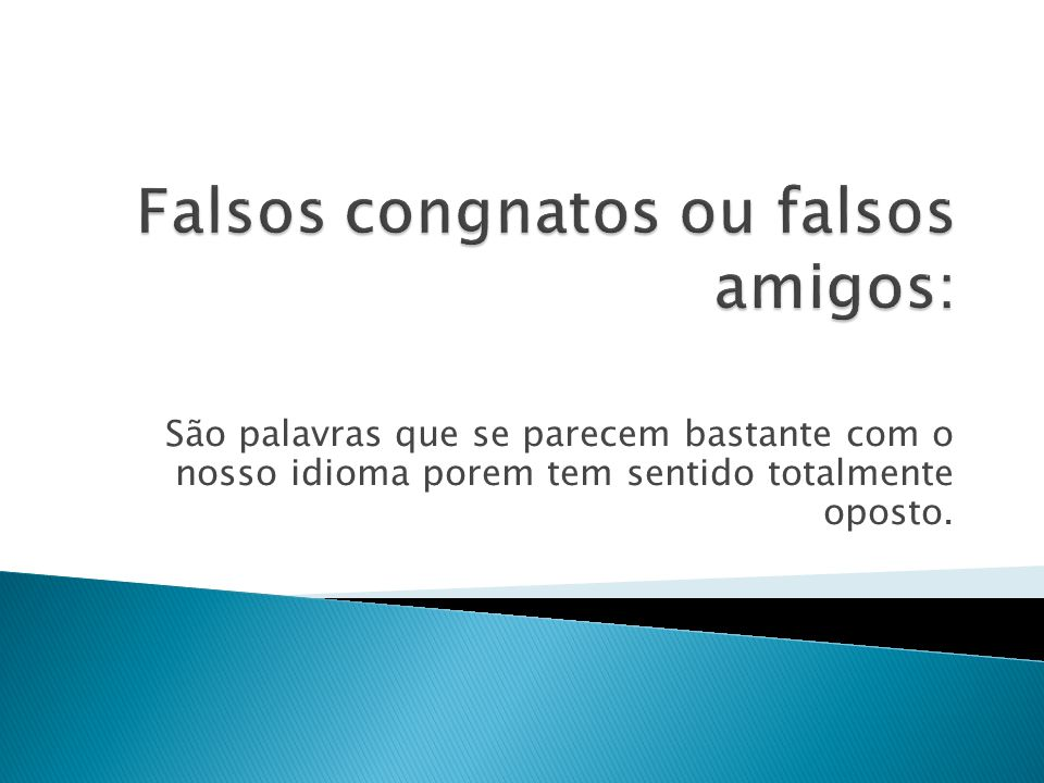Falsos congnatos ou falsos amigos: