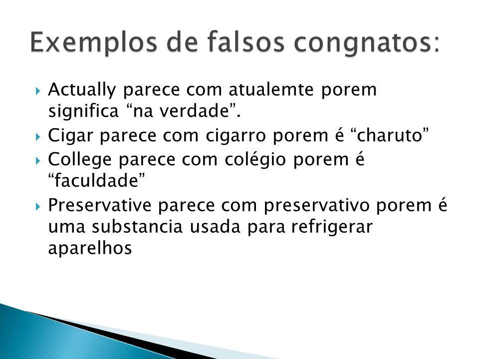 Exemplos de falsos congnatos: