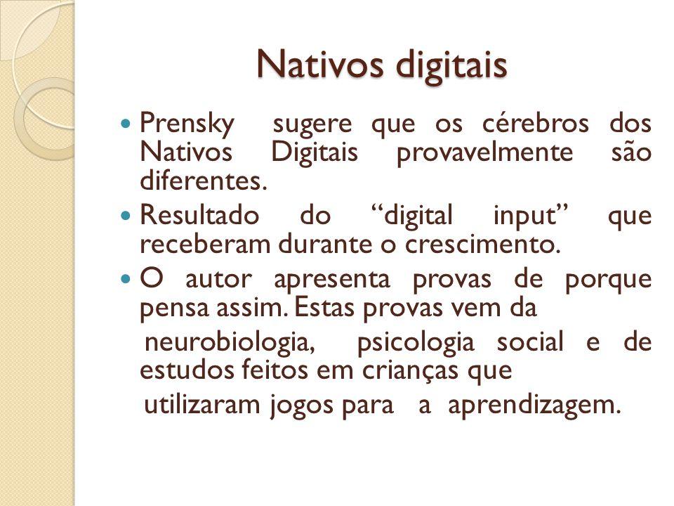 Nativos digitais Prensky sugere que os cérebros dos Nativos Digitais provavelmente são diferentes.
