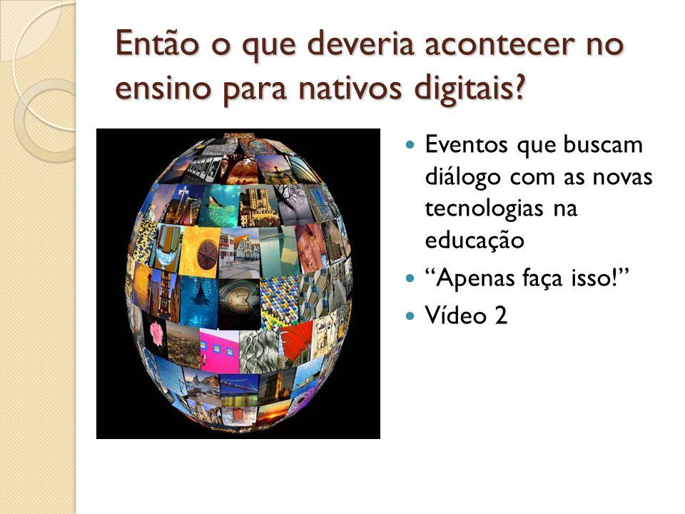 Então o que deveria acontecer no ensino para nativos digitais