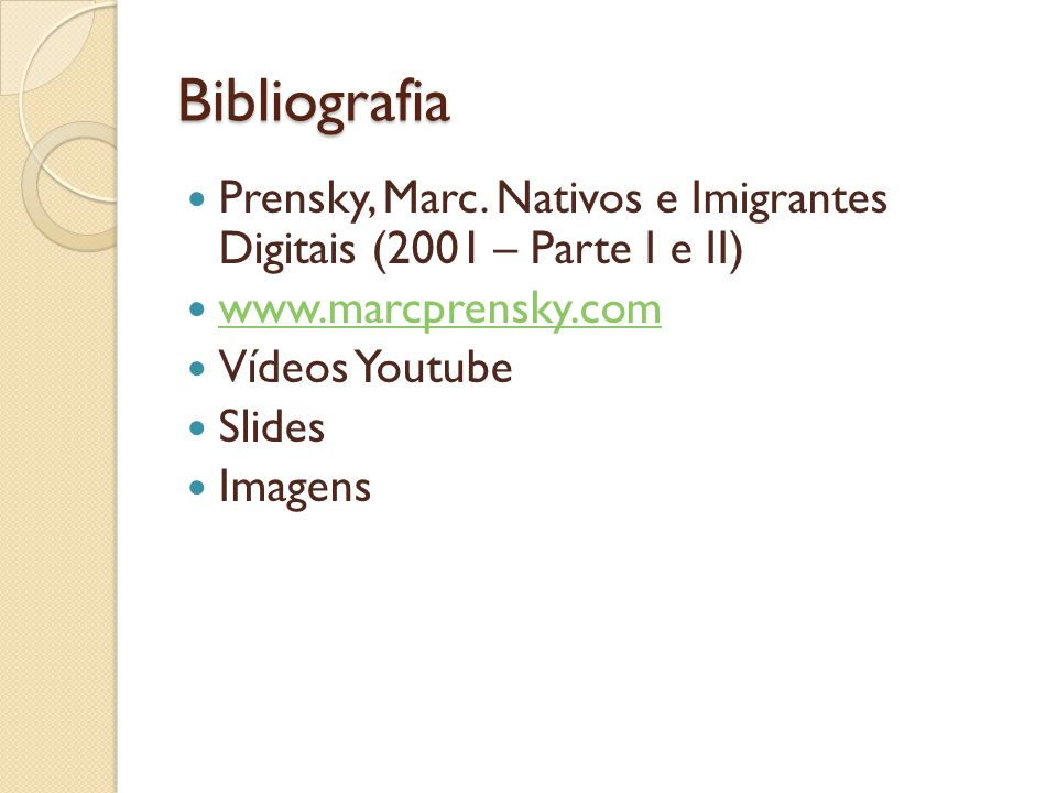 Bibliografia Prensky, Marc. Nativos e Imigrantes Digitais (2001 – Parte I e II) www.marcprensky.com.