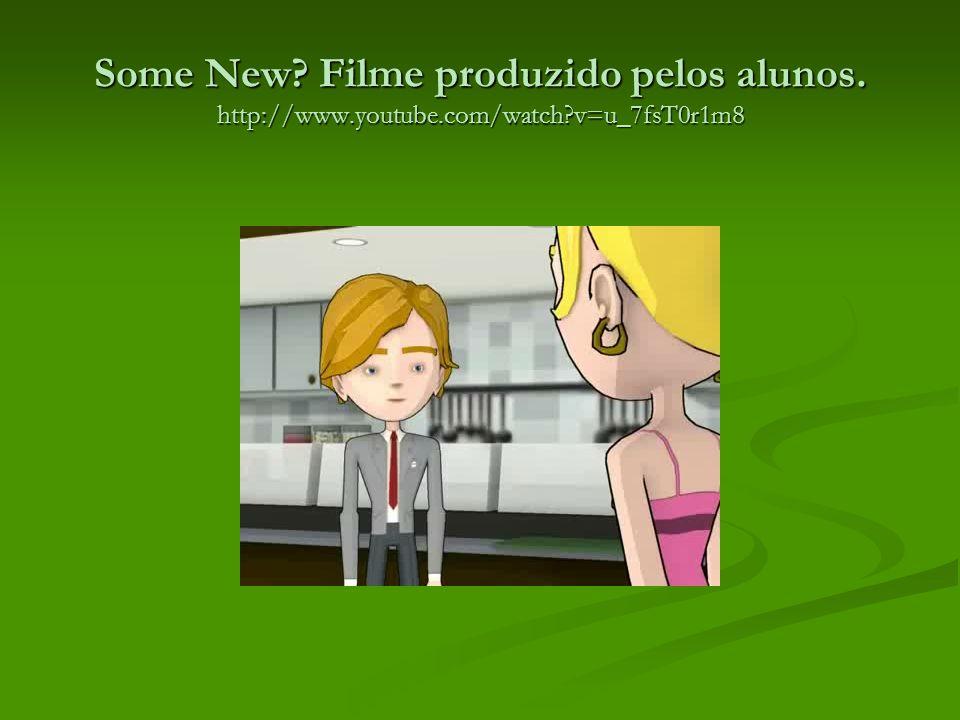 Some New. Filme produzido pelos alunos. http://www. youtube. com/watch