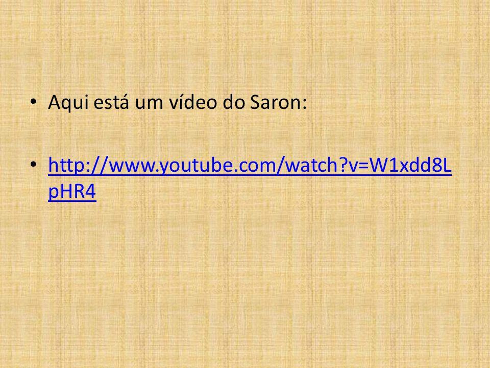 Aqui está um vídeo do Saron: