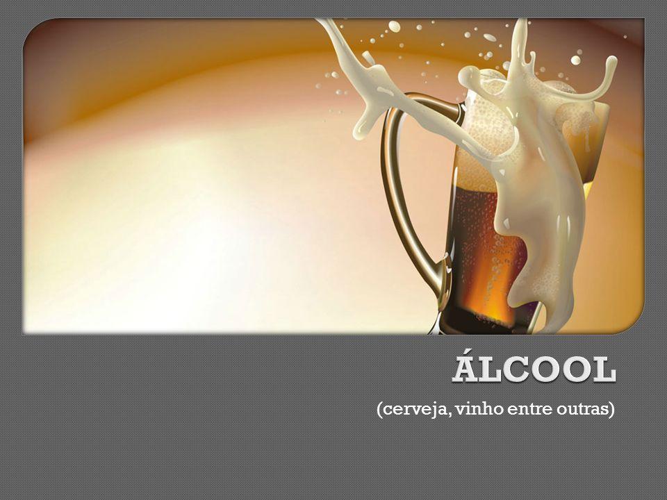 ÁLCOOL (cerveja, vinho entre outras)