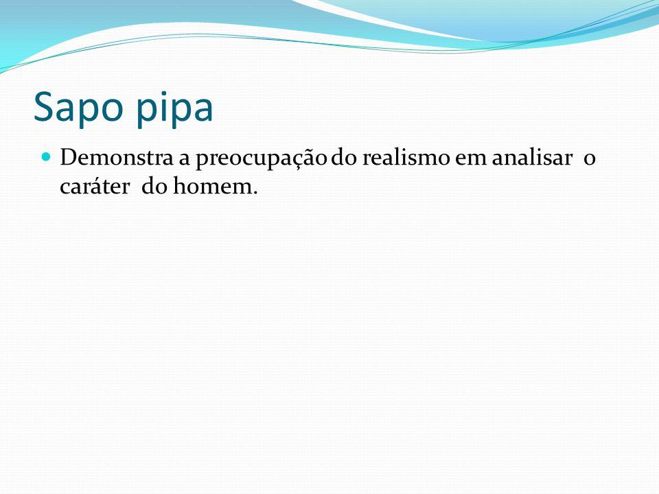 Sapo pipa Demonstra a preocupação do realismo em analisar o caráter do homem.