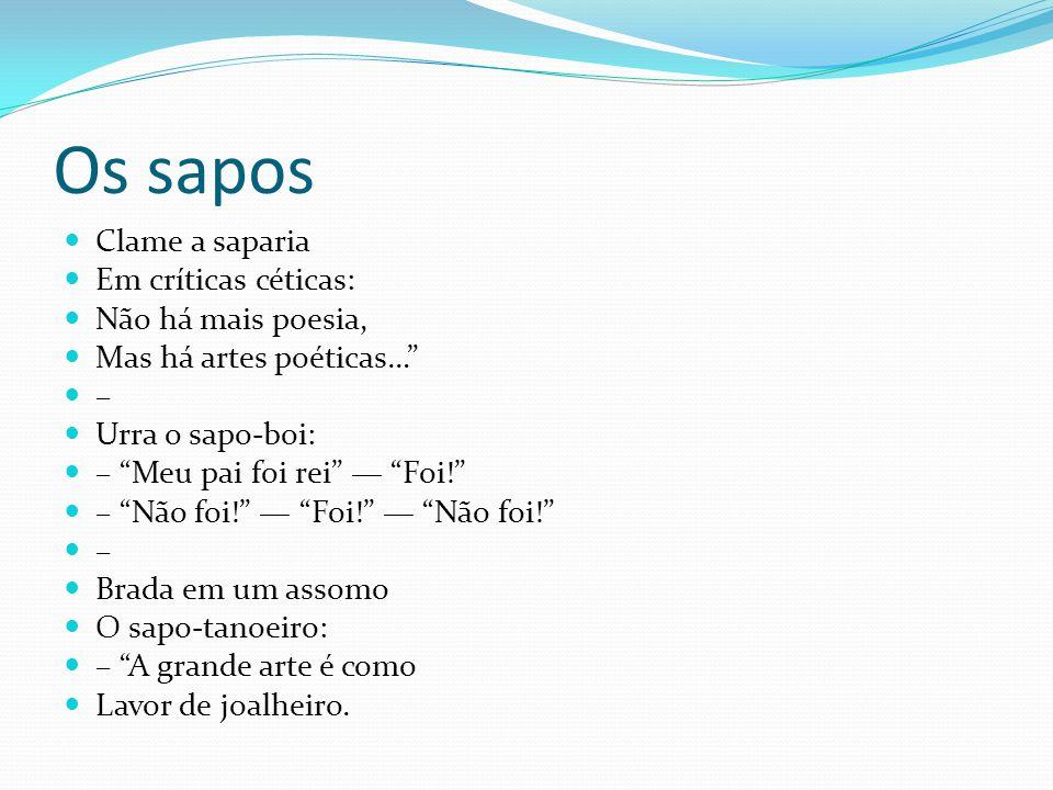 Os sapos Clame a saparia Em críticas céticas: Não há mais poesia,