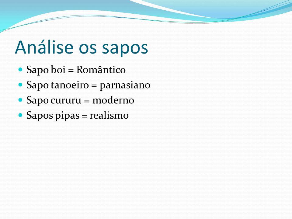 Análise os sapos Sapo boi = Romântico Sapo tanoeiro = parnasiano