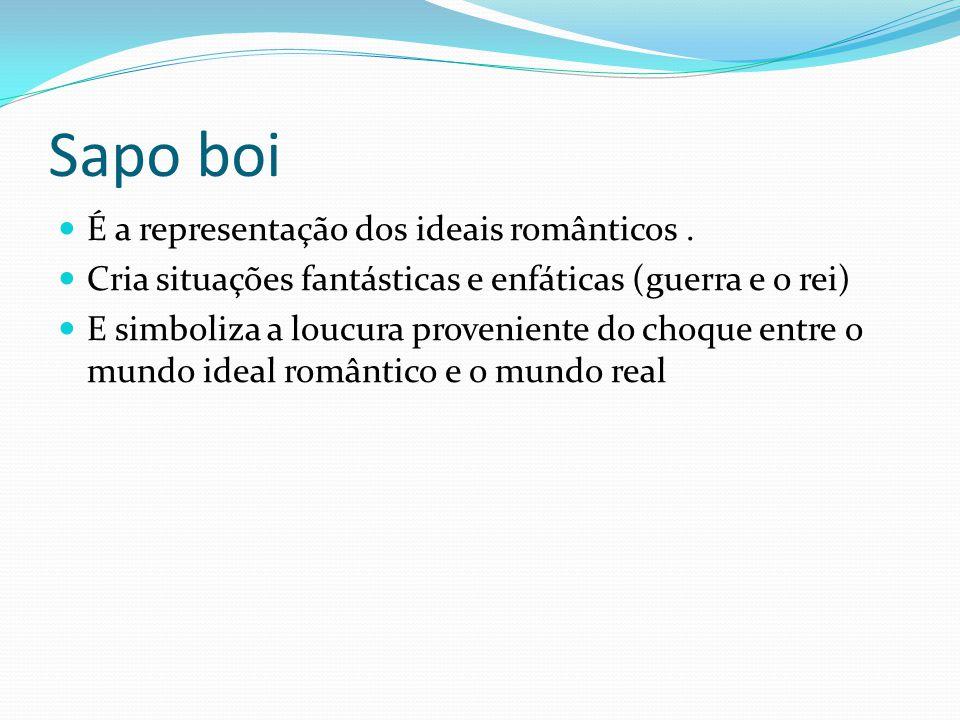 Sapo boi É a representação dos ideais românticos .