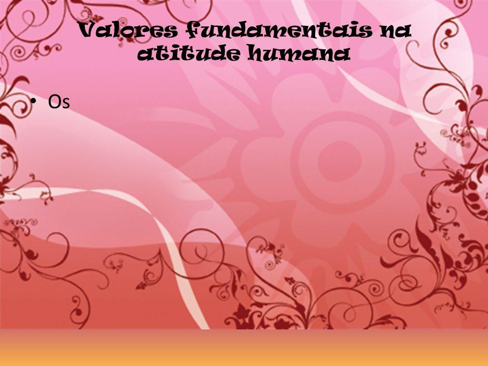 Valores fundamentais na atitude humana