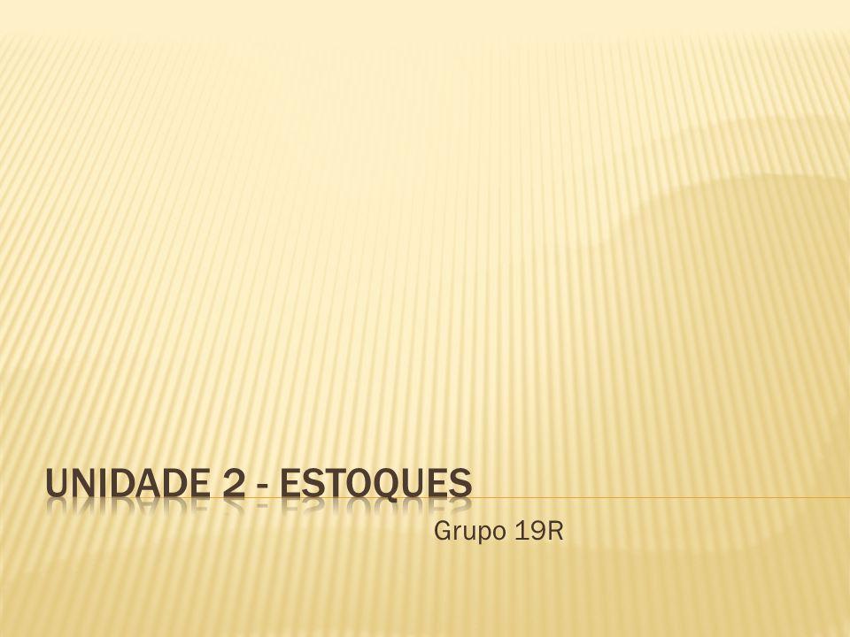 Unidade 2 - ESTOQUES Grupo 19R