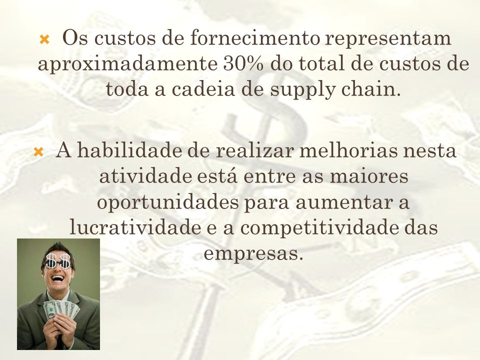Os custos de fornecimento representam aproximadamente 30% do total de custos de toda a cadeia de supply chain.
