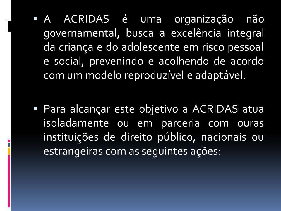 A ACRIDAS é uma organização não governamental, busca a excelência integral da criança e do adolescente em risco pessoal e social, prevenindo e acolhendo de acordo com um modelo reproduzível e adaptável.