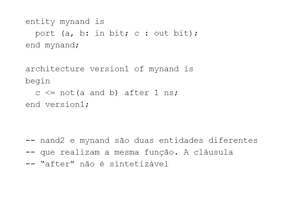 entity mynand is port (a, b: in bit; c : out bit); end mynand; architecture version1 of mynand is.