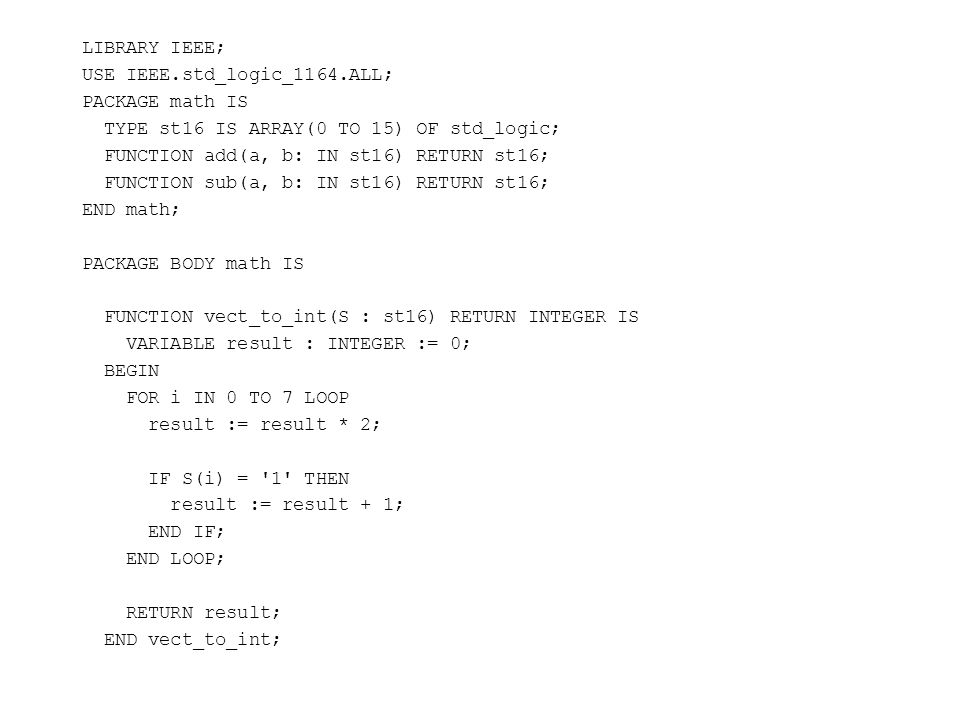 LIBRARY IEEE; USE IEEE.std_logic_1164.ALL; PACKAGE math IS. TYPE st16 IS ARRAY(0 TO 15) OF std_logic;