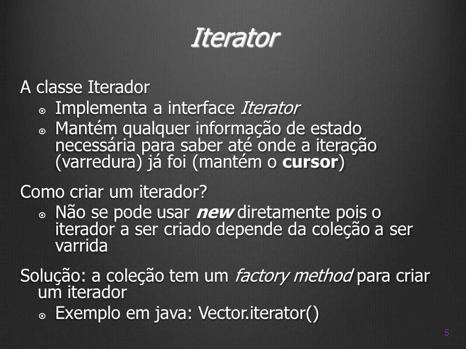 Iterator A classe Iterador Implementa a interface Iterator
