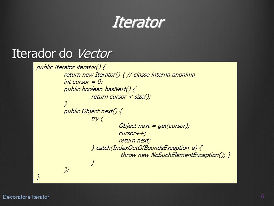 Iterator Iterador do Vector public Iterator iterator() {
