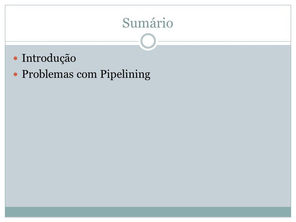 Sumário Introdução Problemas com Pipelining