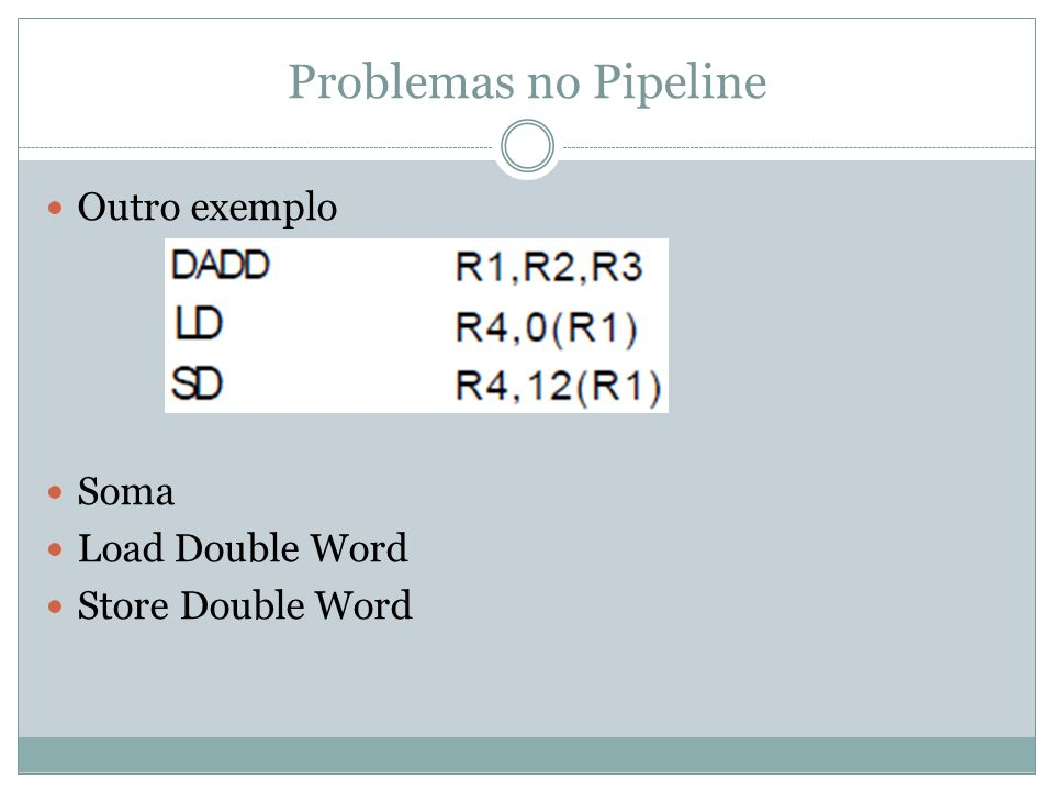 Problemas no Pipeline Outro exemplo Soma Load Double Word