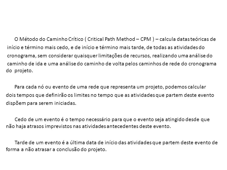 O Método do Caminho Crítico ( Critical Path Method – CPM ) – calcula datas teóricas de