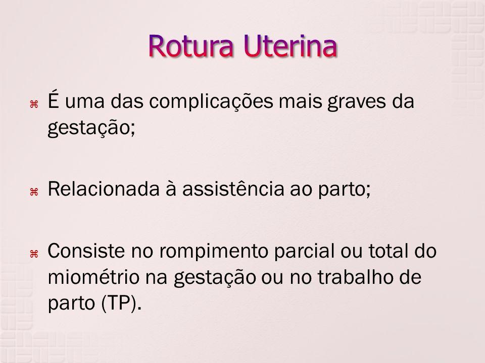 Rotura Uterina É uma das complicações mais graves da gestação;