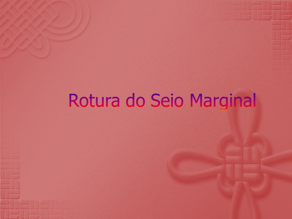 Rotura do Seio Marginal