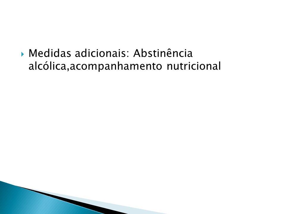 Medidas adicionais: Abstinência alcólica,acompanhamento nutricional