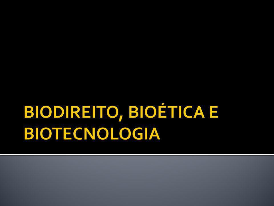 BIODIREITO, BIOÉTICA E BIOTECNOLOGIA