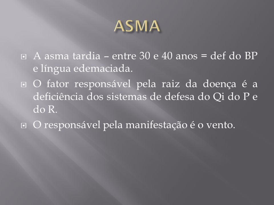 ASMA A asma tardia – entre 30 e 40 anos = def do BP e língua edemaciada.