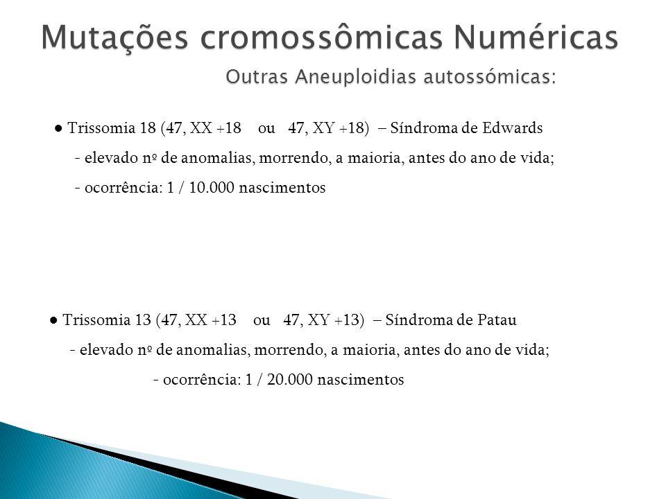 Mutações cromossômicas Numéricas Outras Aneuploidias autossómicas:
