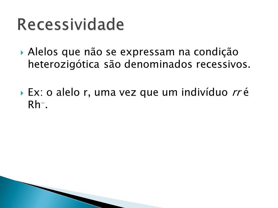 Recessividade Alelos que não se expressam na condição heterozigótica são denominados recessivos.