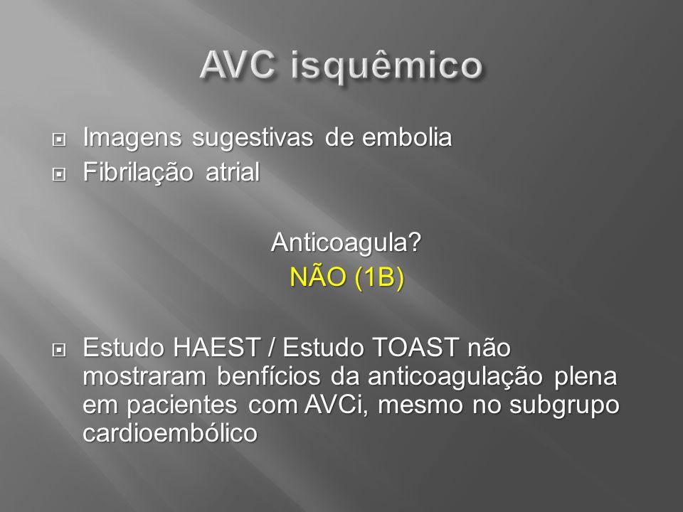 AVC isquêmico Imagens sugestivas de embolia Fibrilação atrial