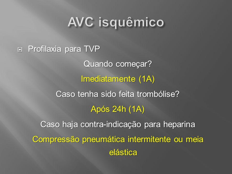 AVC isquêmico Profilaxia para TVP Quando começar Imediatamente (1A)