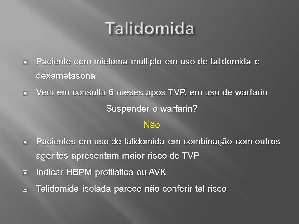 Talidomida Paciente com mieloma multiplo em uso de talidomida e dexametasona. Vem em consulta 6 meses após TVP, em uso de warfarin.