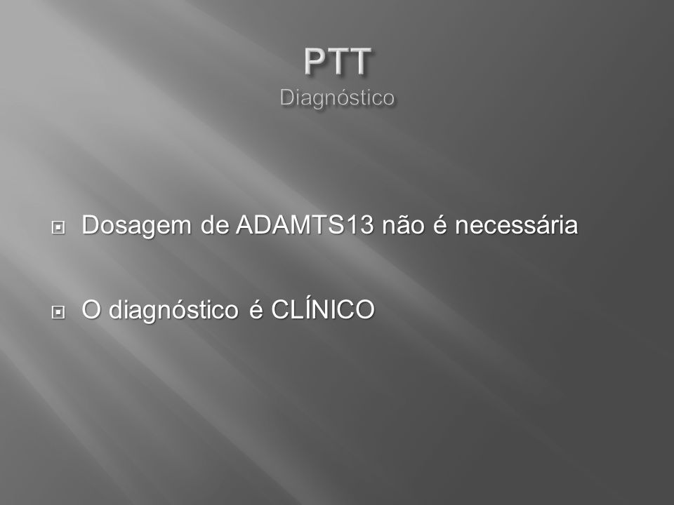 PTT Diagnóstico Dosagem de ADAMTS13 não é necessária
