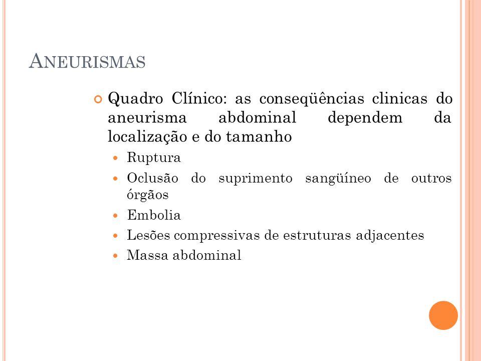 Aneurismas Quadro Clínico: as conseqüências clinicas do aneurisma abdominal dependem da localização e do tamanho.