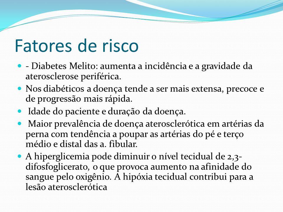 Fatores de risco - Diabetes Melito: aumenta a incidência e a gravidade da aterosclerose periférica.