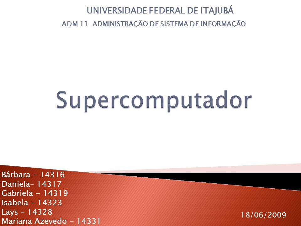 Supercomputador UNIVERSIDADE FEDERAL DE ITAJUBÁ Bárbara – 14316