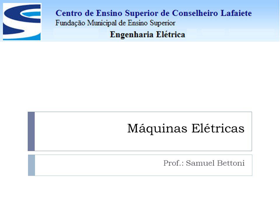 Máquinas Elétricas Prof.: Samuel Bettoni