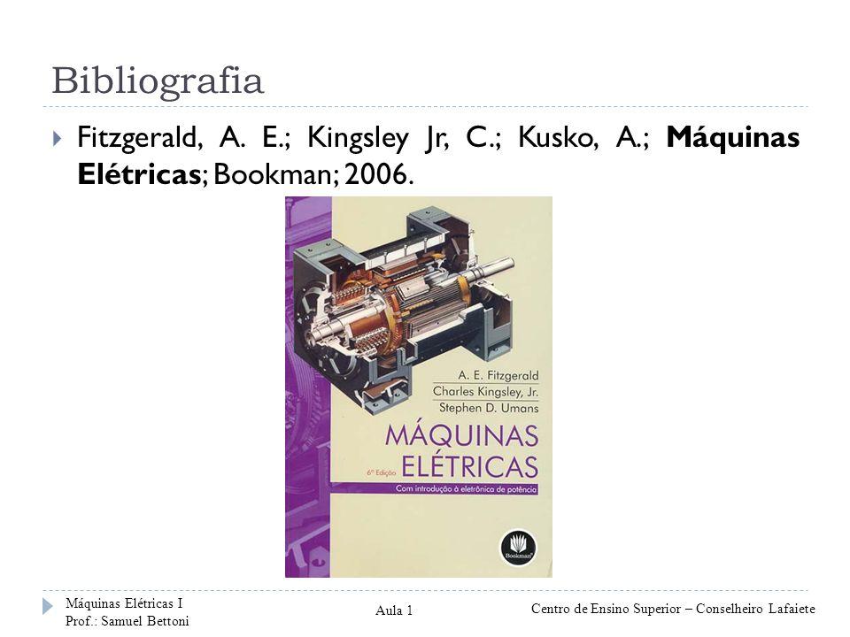 Bibliografia Fitzgerald, A. E.; Kingsley Jr, C.; Kusko, A.; Máquinas Elétricas; Bookman; 2006. Máquinas Elétricas I.