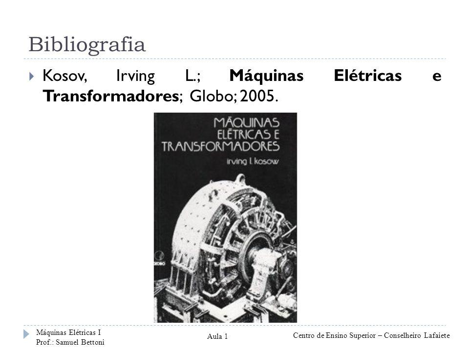 Bibliografia Kosov, Irving L.; Máquinas Elétricas e Transformadores; Globo; 2005. Máquinas Elétricas I.