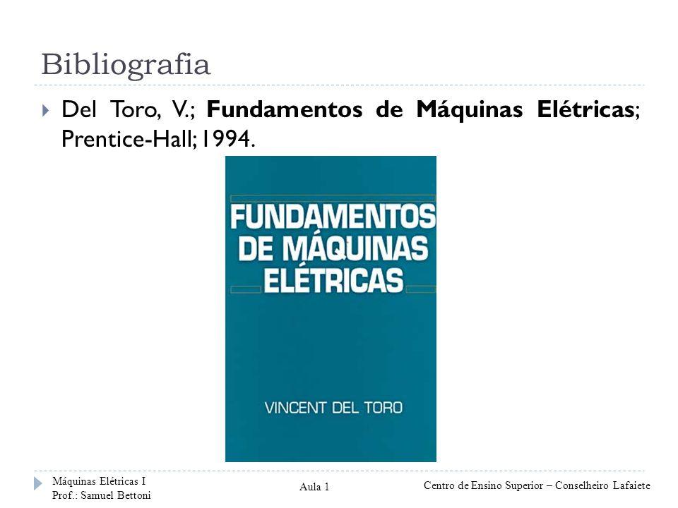 Bibliografia Del Toro, V.; Fundamentos de Máquinas Elétricas; Prentice-Hall; 1994. Máquinas Elétricas I.