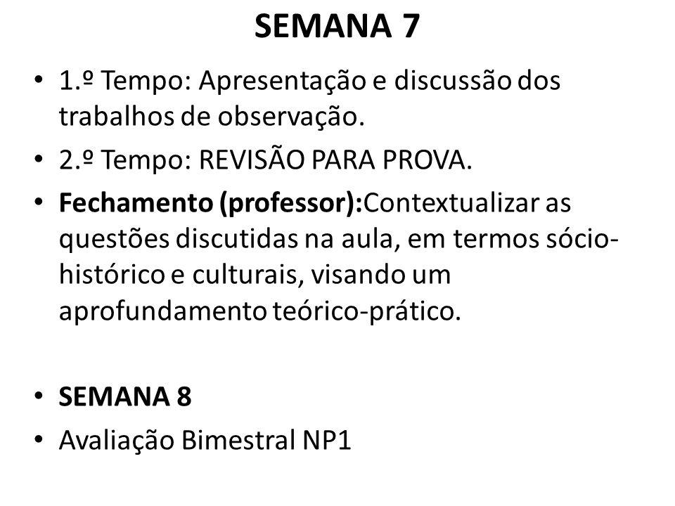 SEMANA 7 1.º Tempo: Apresentação e discussão dos trabalhos de observação. 2.º Tempo: REVISÃO PARA PROVA.