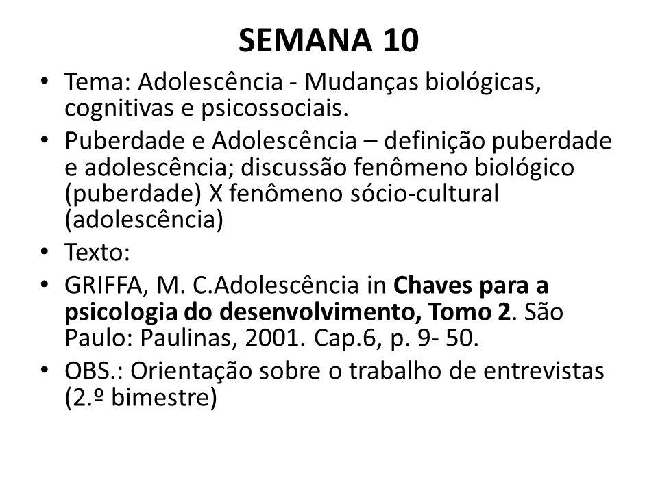 SEMANA 10 Tema: Adolescência - Mudanças biológicas, cognitivas e psicossociais.