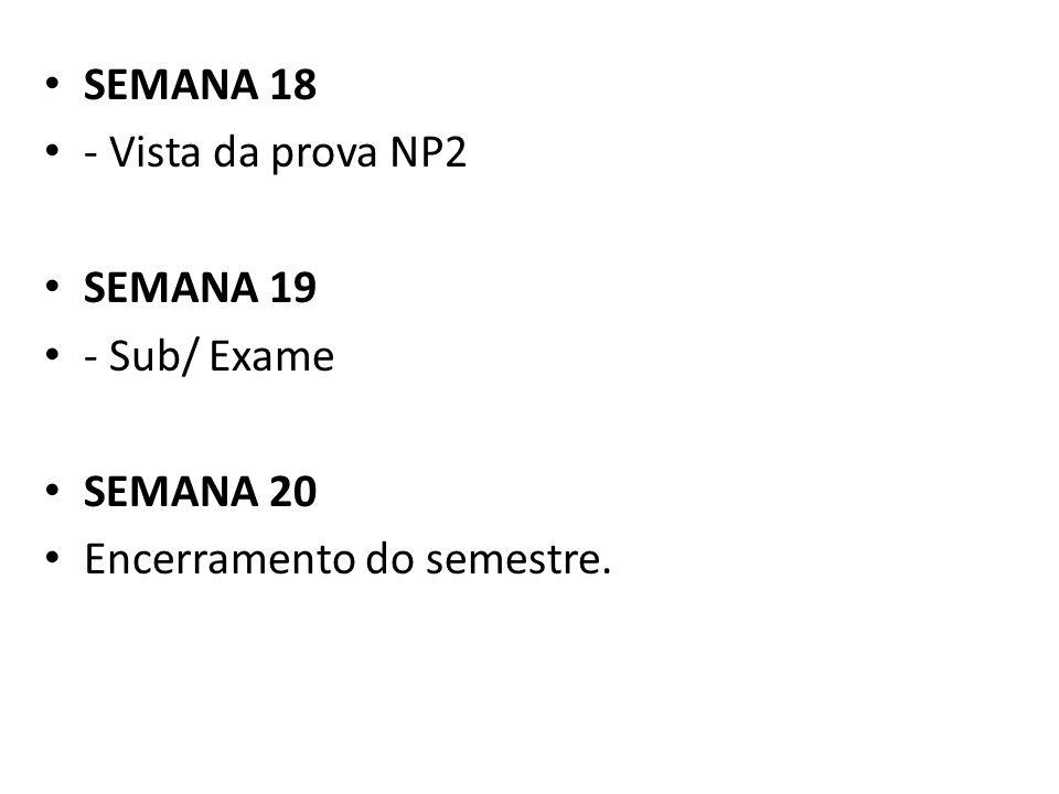 SEMANA 18 - Vista da prova NP2 SEMANA 19 - Sub/ Exame SEMANA 20 Encerramento do semestre.