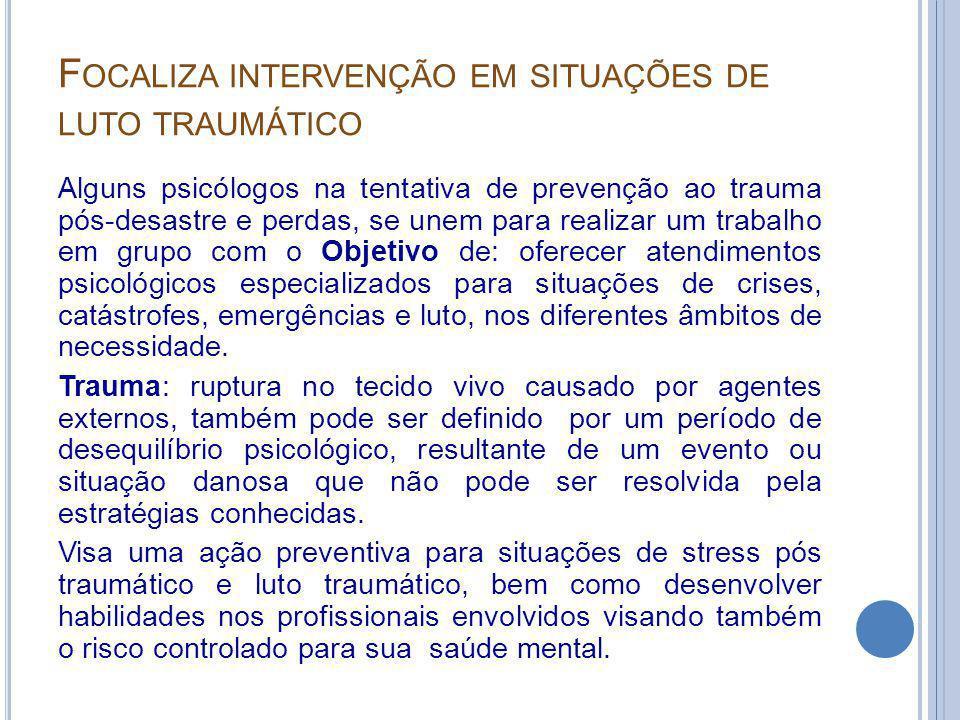 Focaliza intervenção em situações de luto traumático
