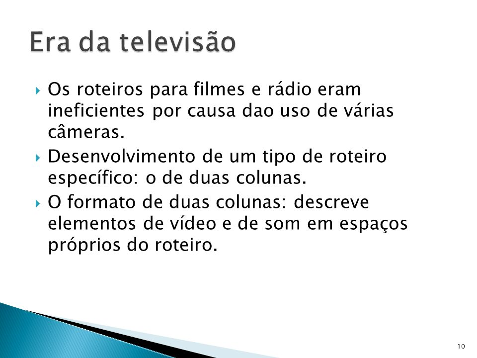 Era da televisão Os roteiros para filmes e rádio eram ineficientes por causa dao uso de várias câmeras.