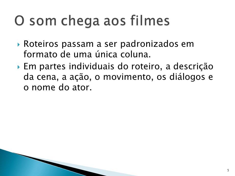 O som chega aos filmes Roteiros passam a ser padronizados em formato de uma única coluna.