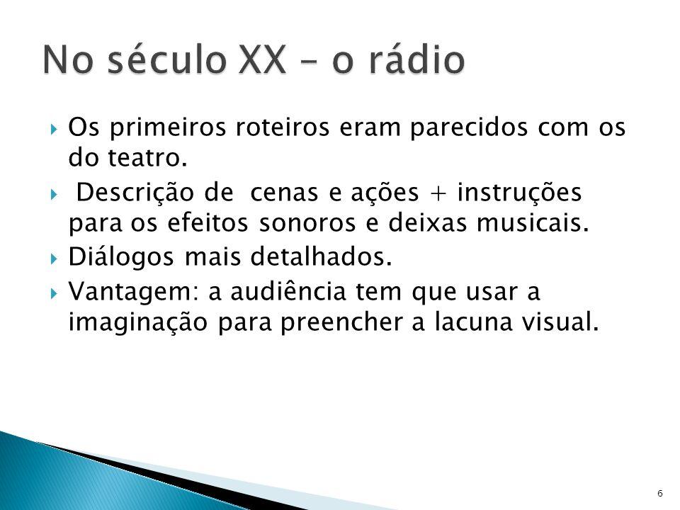 No século XX – o rádio Os primeiros roteiros eram parecidos com os do teatro.
