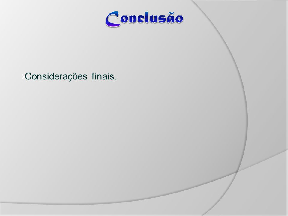 Conclusão Considerações finais.