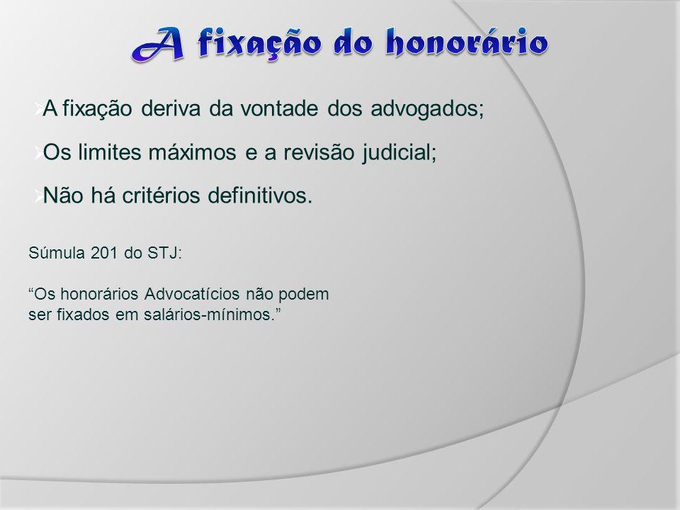 A fixação do honorário A fixação deriva da vontade dos advogados;